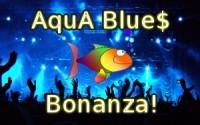 AquA Blue$ Bonanza!
